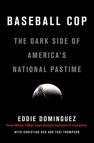 Baseball Cop: The Dark Side of America's National Pastime by Eddie Dominguez