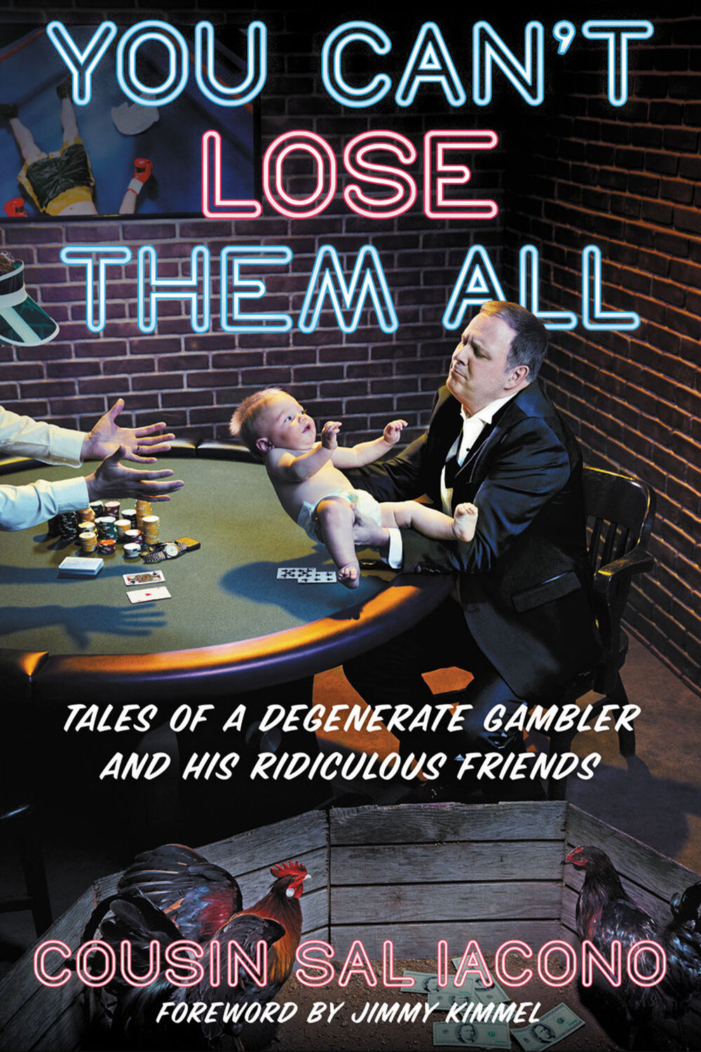 You CAn't Lose Them All: Tales of a Degenerate Gambler and His Ridiculous Friends by Cousin Sal Iacono