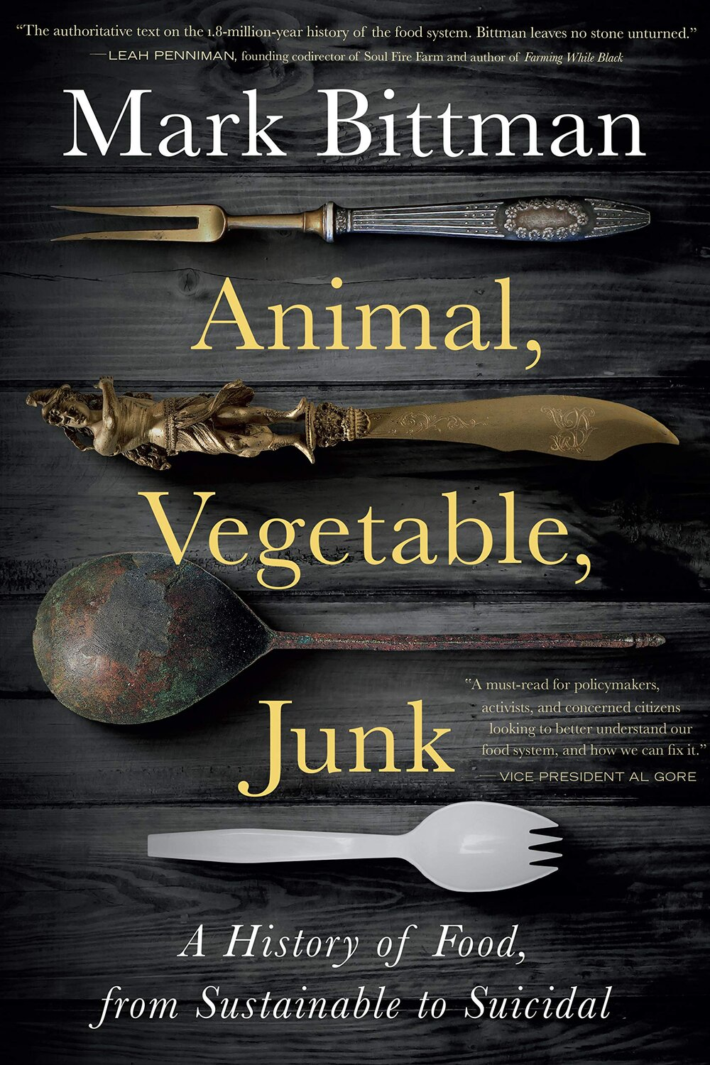 Animal, Vegetable, Junk: A History of Food, from Sustainable to Suicidal by Mark Bittman