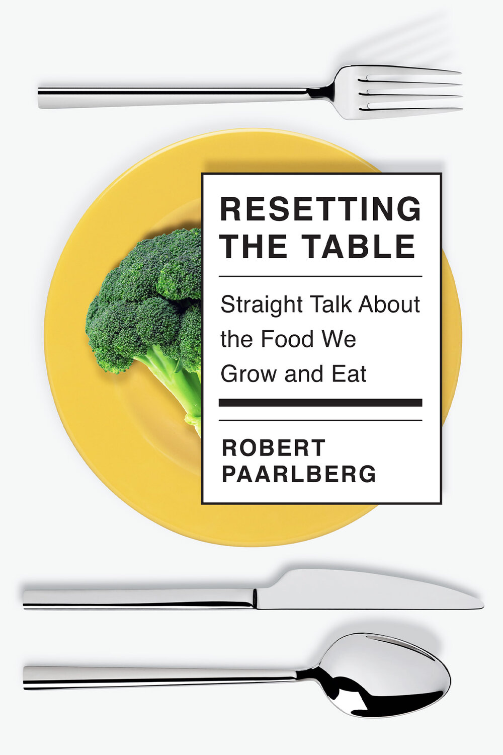 Resetting the Table: Straight Talk About the Food We Grow and Eat by Robert Paarlberg
