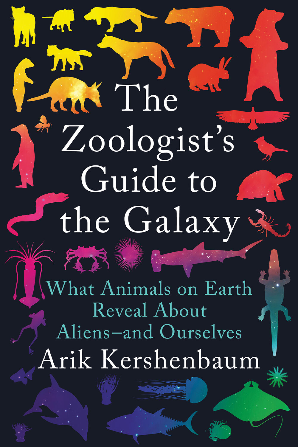 The Zoologist's Guide to the Galaxy: What Animals on Earth Reveal About Aliens-and Ourselves by Arik Kershenbaum