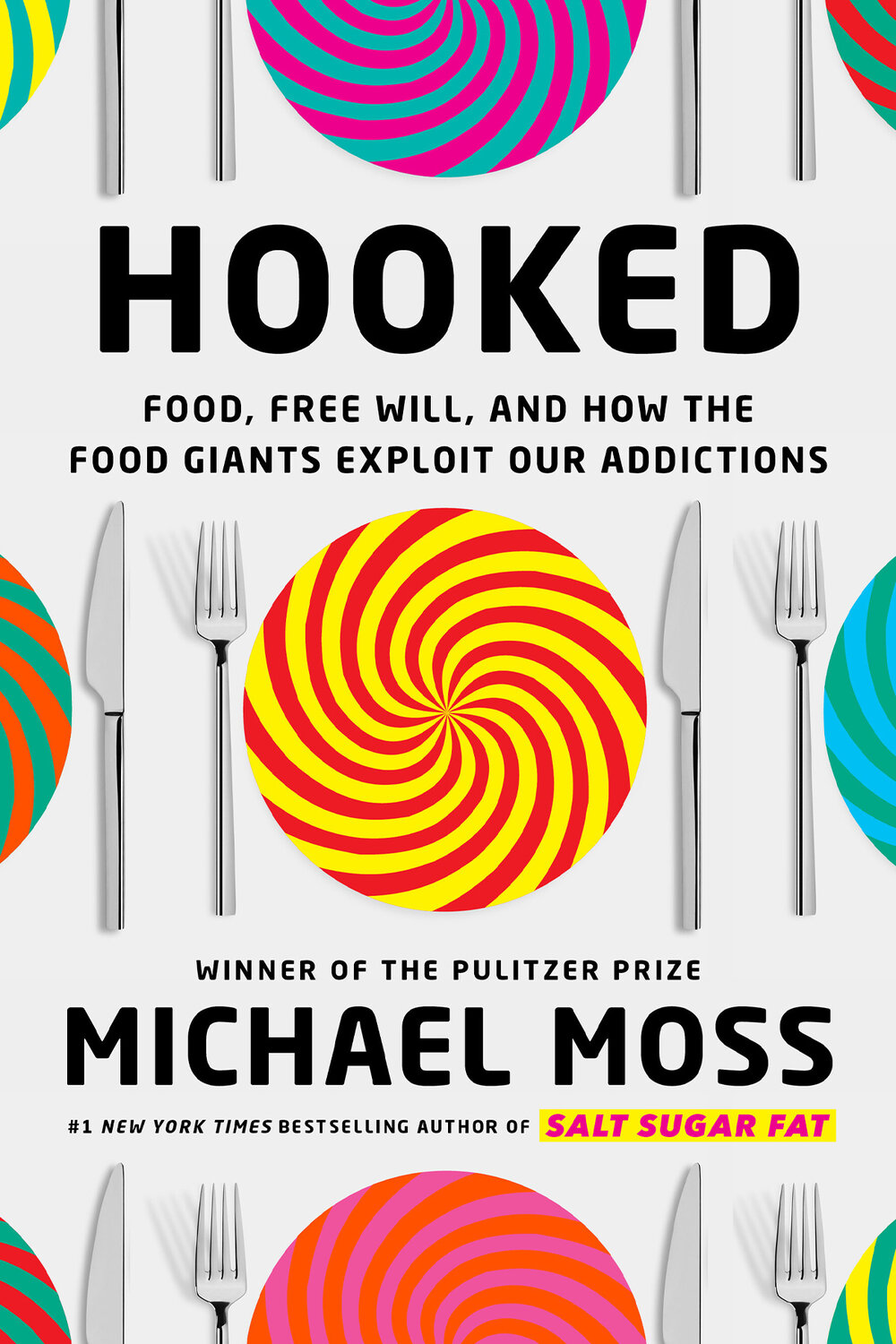 Hooked: Food, Free Will, and How the Food Giants Exploit Our Addictions by Michael Moss