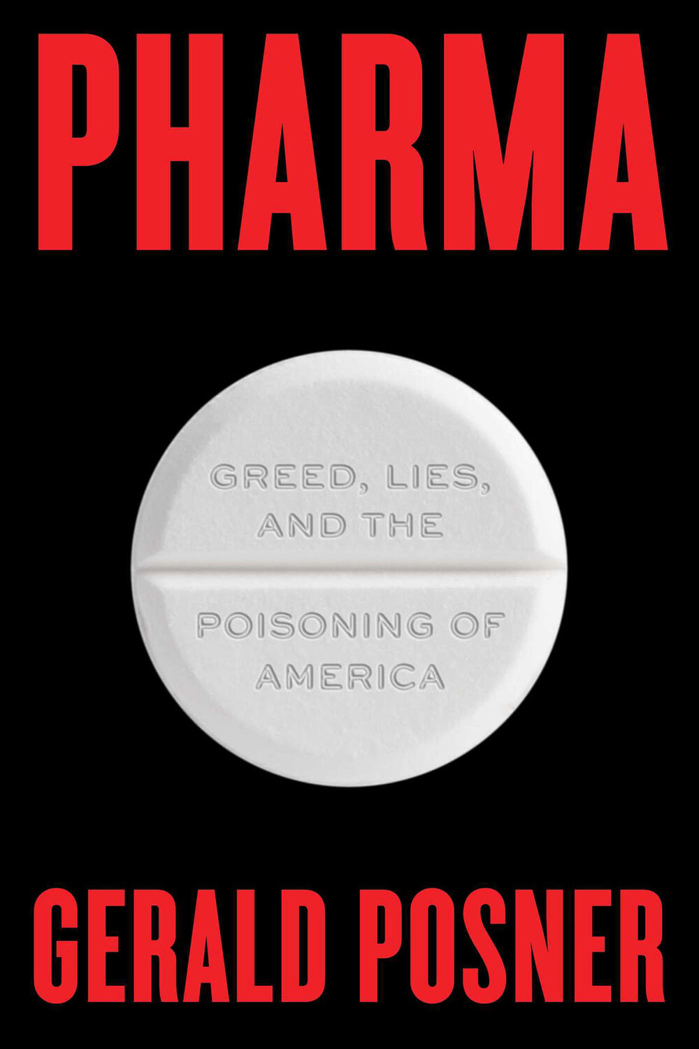 Pharma: Greed, Lies and the Poisoning of America by Gerald Posner