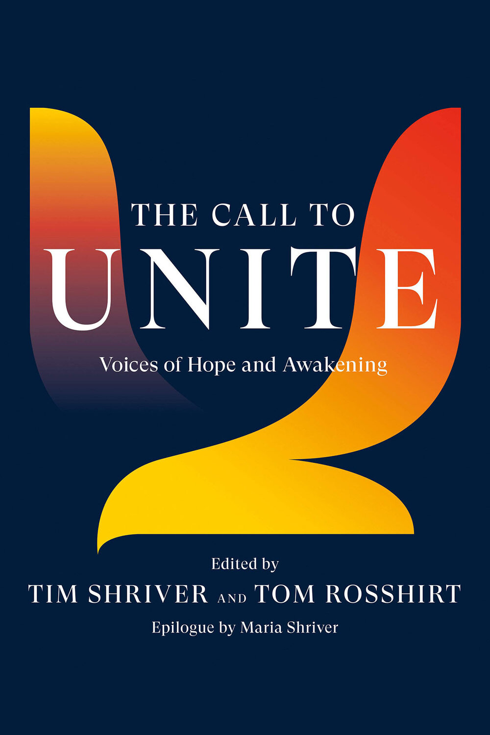 The Call to Unite: Voices of Hope and Awakening Edited by Tim Shriver and Tom Rosshirt