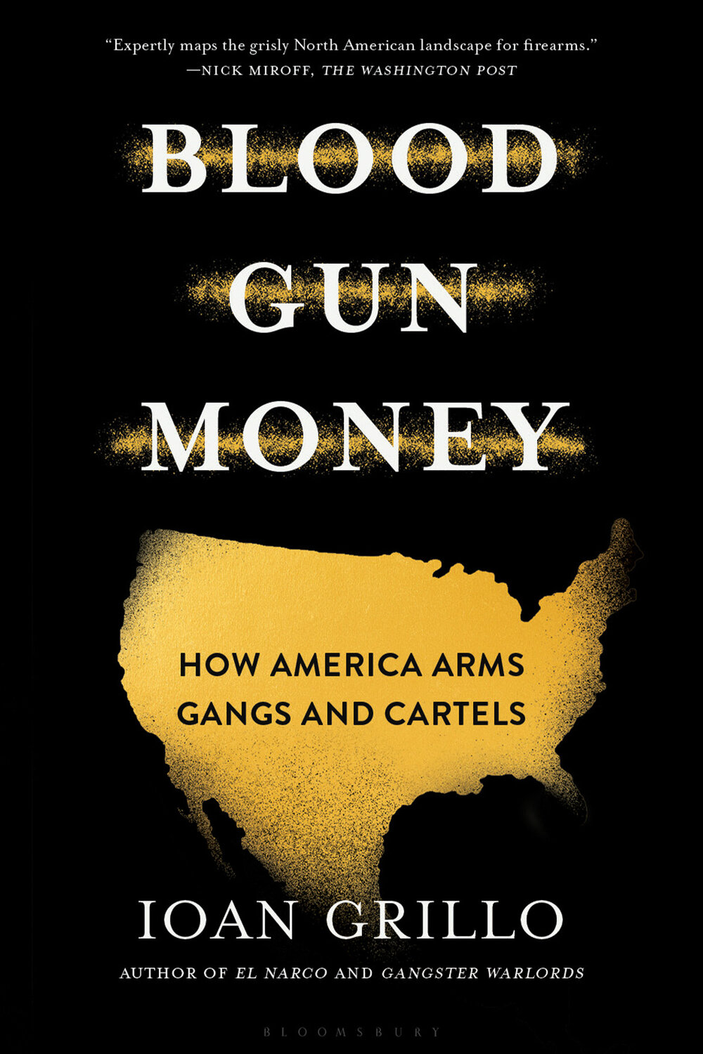 Blood Gun Money: How America Arms Gangs and Cartels by Ioan Grillo