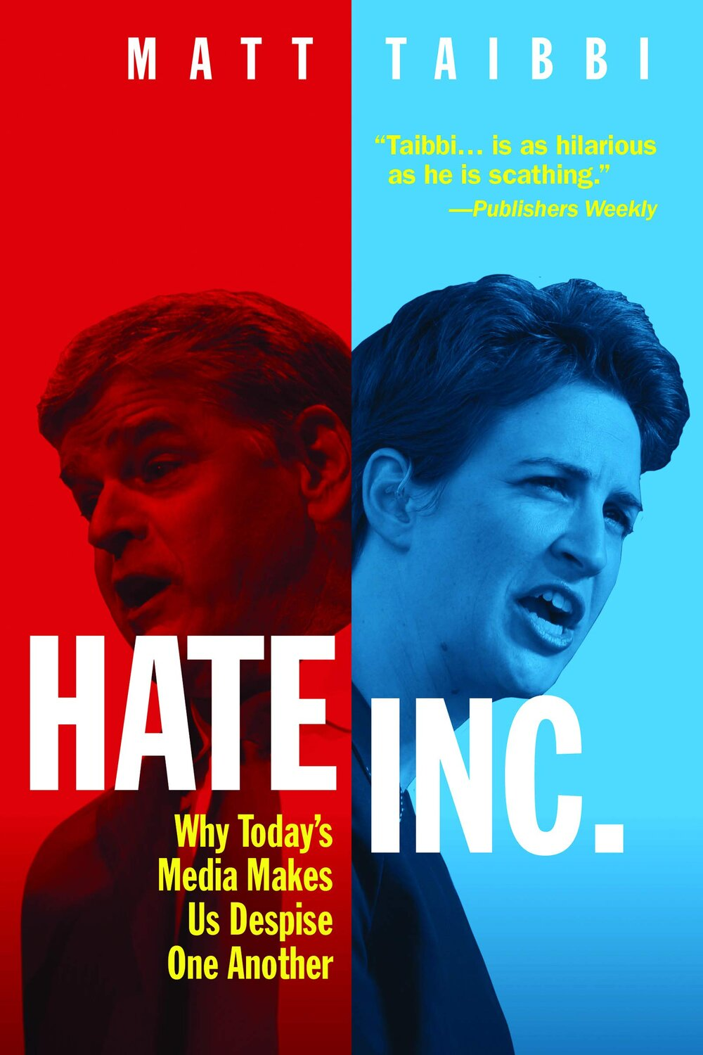 Hate Inc.: Why Today's Media Makes Us Despise One Another by Matt Taibbi