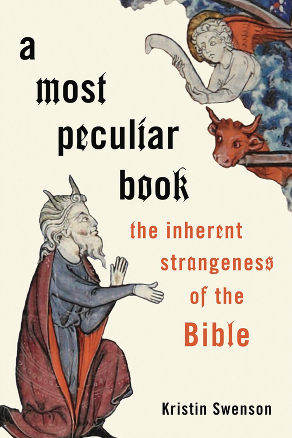 A Most Peculiar Book The Inherent Strangeness of the Bible by Kristin Swenson