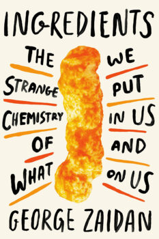 Ingredients: the strange science of what we put in us and on us