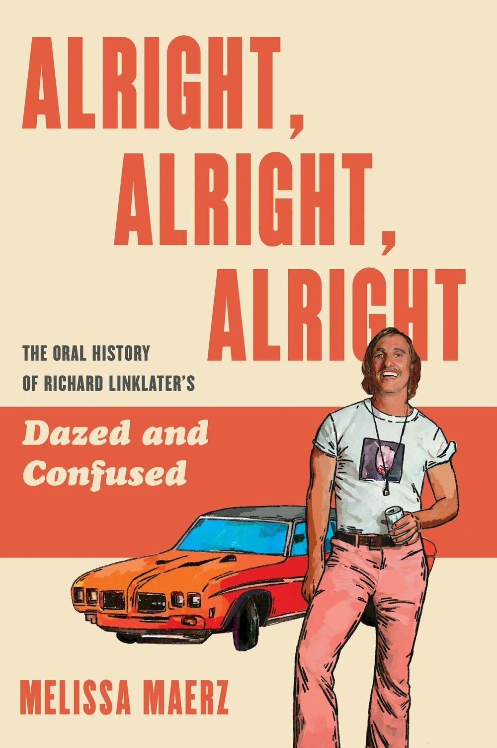 Alright, Alright, Alright: The Oral History of Richard Linklater's Dazed and Confused by Melissa Maerz
