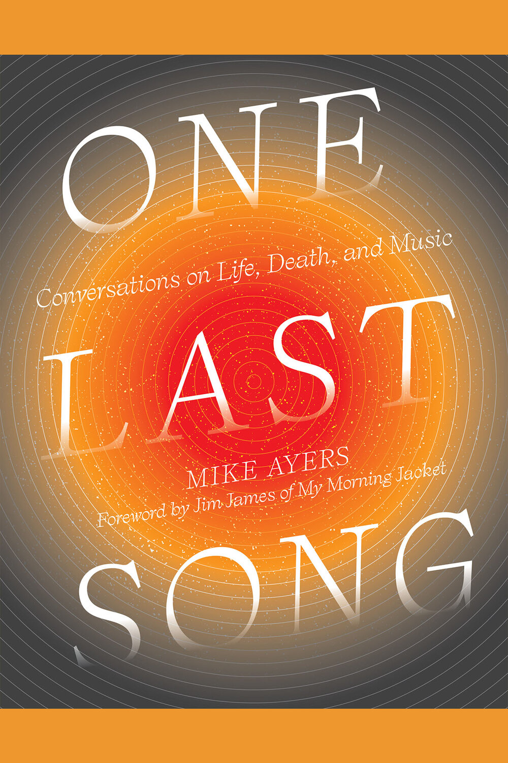 One Last Song: Conversations on Life, Death, and Music by Mike Ayers
