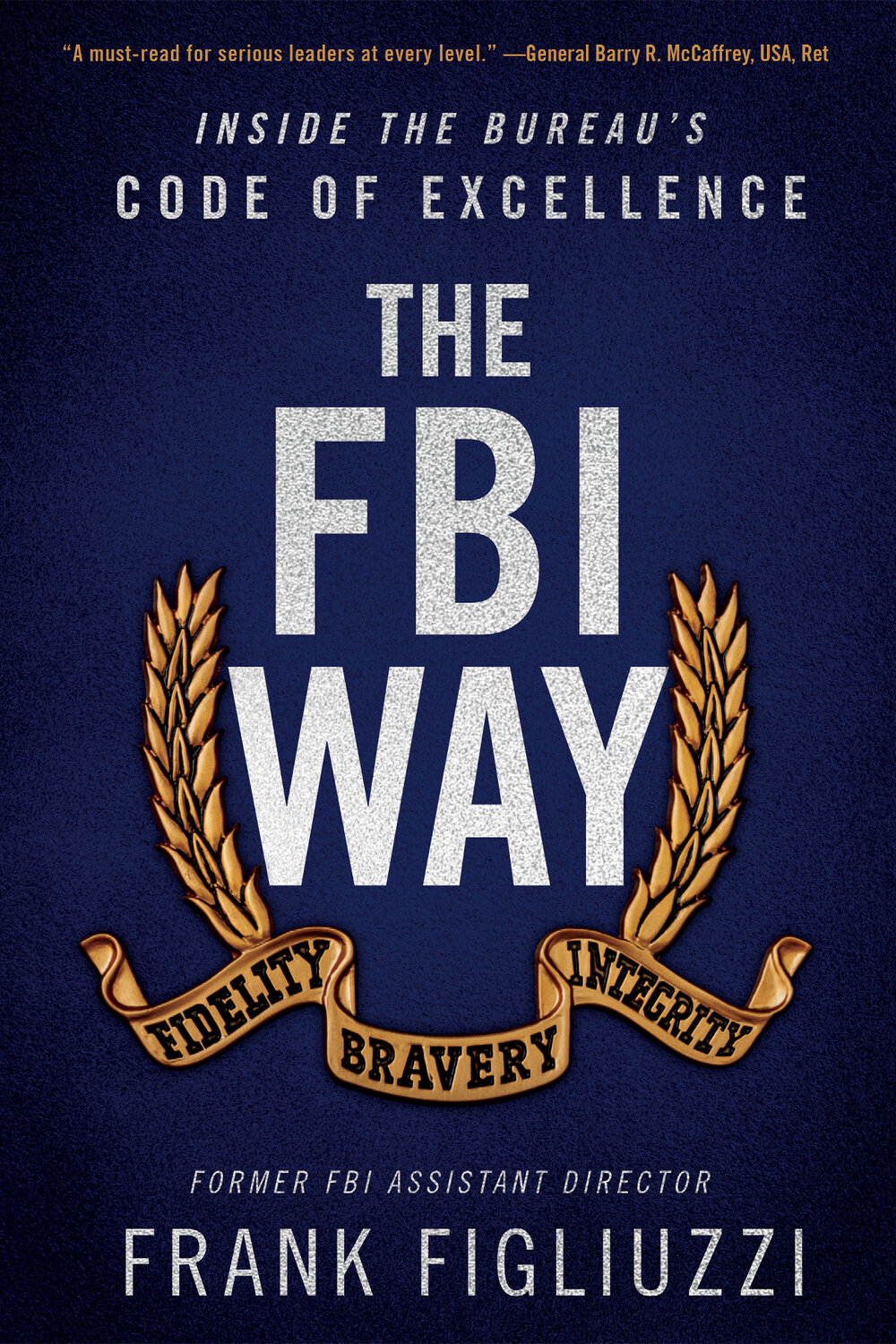 The FBI Way: Inside the Bureau's Code of Excellence by Frank Figliuzzi