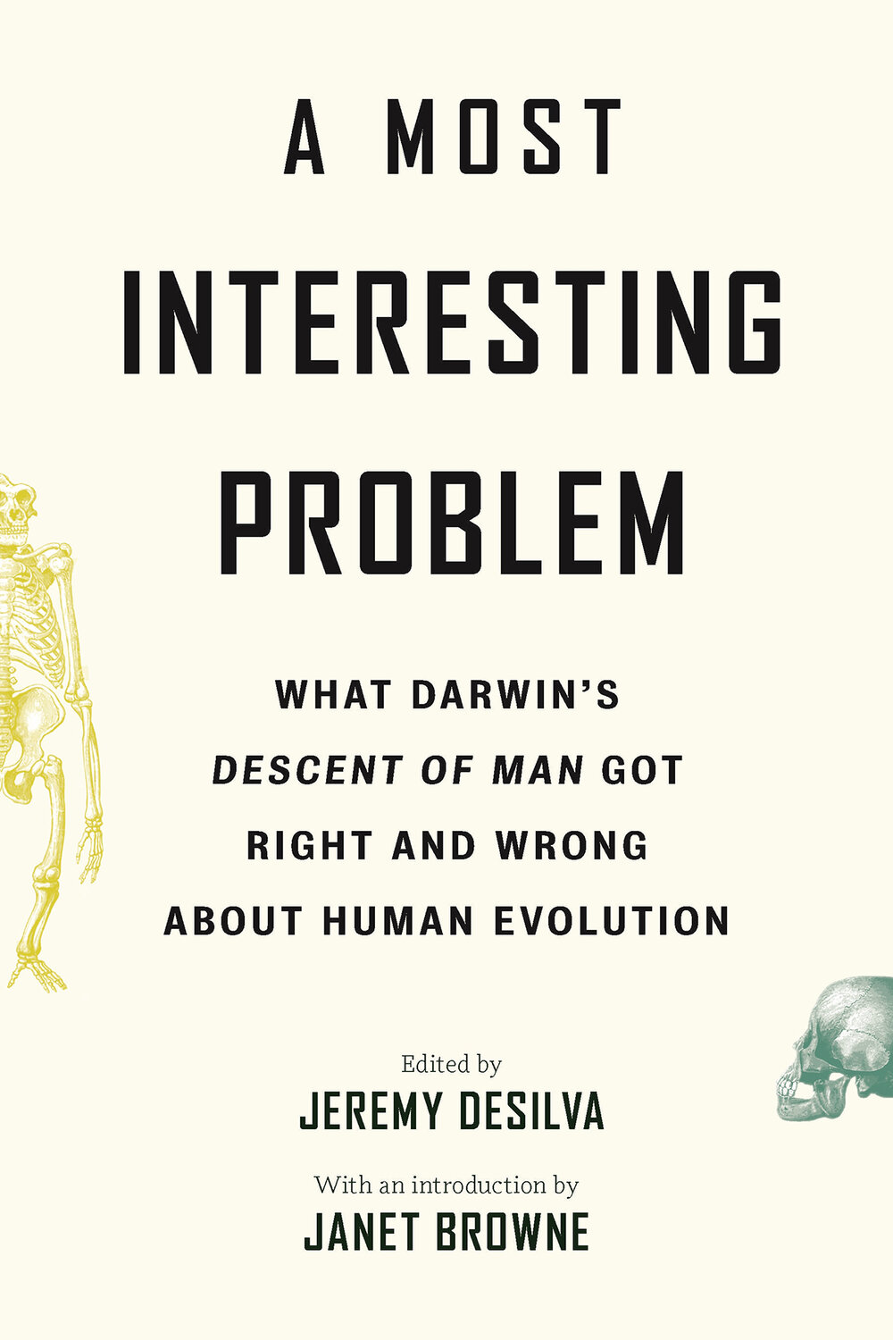 A Most Interesting Problem: What Darwin's Decent of Man Got Right and Wrong About Human Evolution by Jeremy Desilva